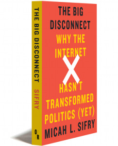 """The Big Disconnect"" by Micah Sifry, pub. OR Books (2014)."
